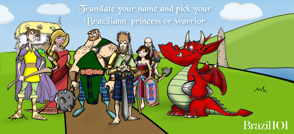 Begin your search for your Brazilian warrior or princess